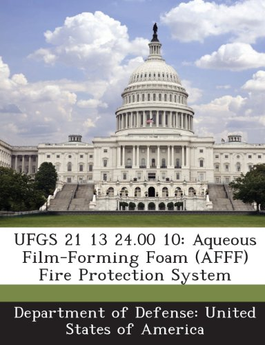 9781288760787: UFGS 21 13 24.00 10: Aqueous Film-Forming Foam (AFFF) Fire Protection System