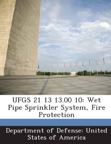 9781288760909: UFGS 21 13 13.00 10: Wet Pipe Sprinkler System, Fire Protection