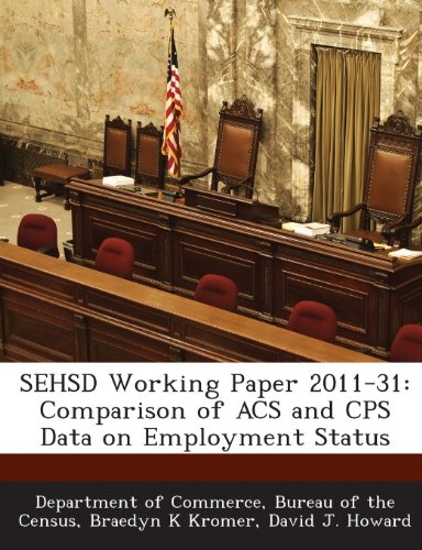 9781288764877: SEHSD Working Paper 2011-31: Comparison of ACS and CPS Data on Employment Status