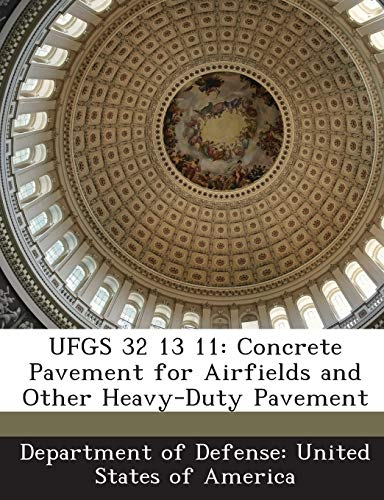 9781288765959: UFGS 32 13 11: Concrete Pavement for Airfields and Other Heavy-Duty Pavement