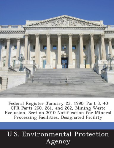9781288770984: Federal Register January 23, 1990: Part 3, 40 CFR Parts 260, 261, and 262, Mining Waste Exclusion, Section 3010 Notification for Mineral Processing Facilities, Designated Facility