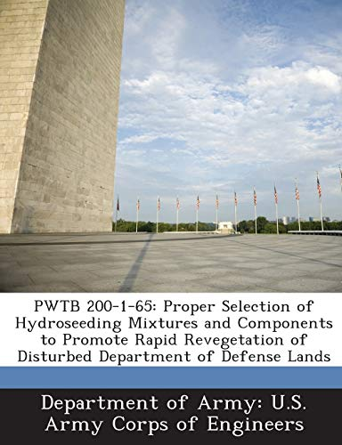 9781288780563: PWTB 200-1-65: Proper Selection of Hydroseeding Mixtures and Components to Promote Rapid Revegetation of Disturbed Department of Defense Lands