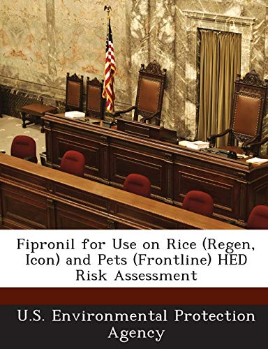 9781288794416: Fipronil for Use on Rice (Regen, Icon) and Pets (Frontline) HED Risk Assessment