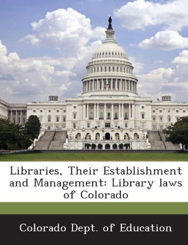 9781288801572: Libraries, Their Establishment and Management: Library laws of Colorado