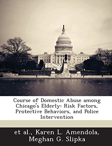 Course of Domestic Abuse among Chicago's Elderly: Risk Factors, Protective Behaviors, and ...