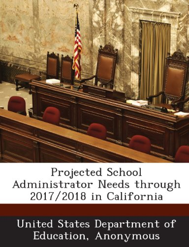 9781288844524: Projected School Administrator Needs through 2017/2018 in California