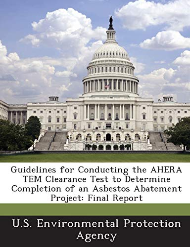 9781288853939: Guidelines for Conducting the AHERA TEM Clearance Test to Determine Completion of an Asbestos Abatement Project: Final Report