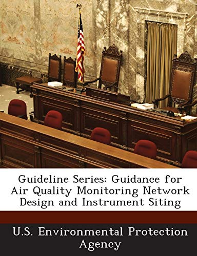 Guideline Series: Guidance for Air Quality Monitoring Network Design and Instrument Siting: ...