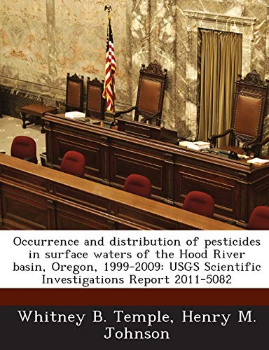 9781288856718: Occurrence and distribution of pesticides in surface waters of the Hood River basin, Oregon, 1999-2009: USGS Scientific Investigations Report 2011-5082