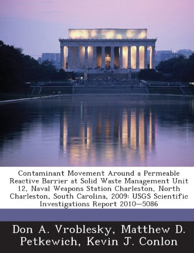 9781288862313: Contaminant Movement Around a Permeable Reactive Barrier at Solid Waste Management Unit 12, Naval Weapons Station Charleston, North Charleston, South ... Scientific Investigations Report 2010-5086