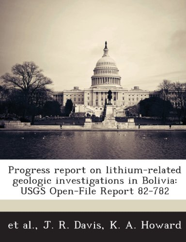 Progress report on lithium-related geologic investigations in Bolivia: USGS Open-File Report 82-782 (1288865406) by Davis, J. R.; Howard, K. A.