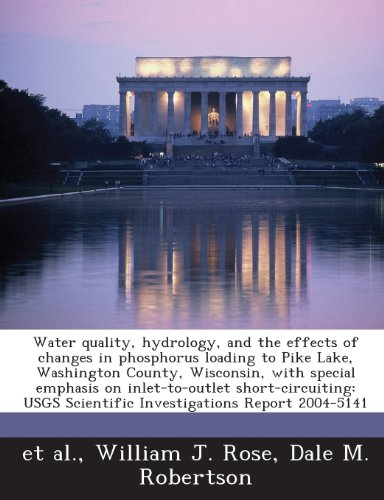 9781288875306: Water quality, hydrology, and the effects of changes in phosphorus loading to Pike Lake, Washington County, Wisconsin, with special emphasis on ... Scientific Investigations Report 2004-5141