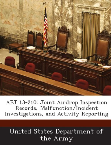 9781288889822: AFJ 13-210: Joint Airdrop Inspection Records, Malfunction/Incident Investigations, and Activity Reporting