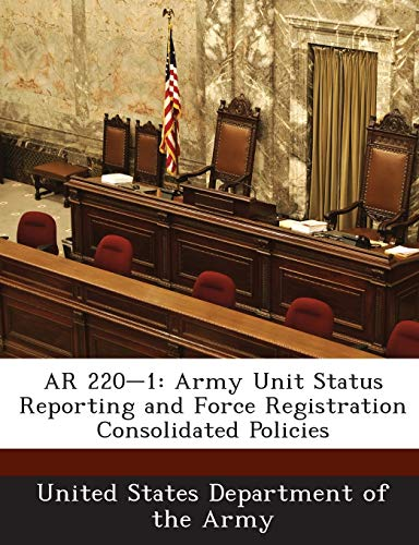 9781288892624: AR 220-1: Army Unit Status Reporting and Force Registration Consolidated Policies