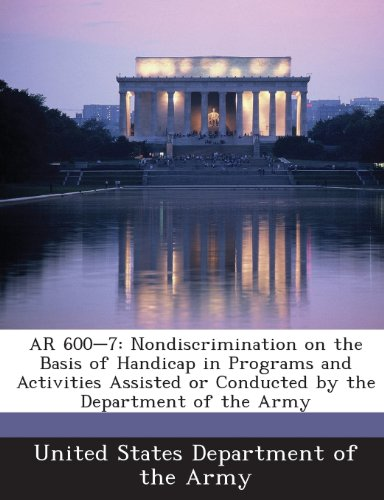 9781288893676: AR 600-7: Nondiscrimination on the Basis of Handicap in Programs and Activities Assisted or Conducted by the Department of the Army