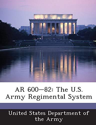 9781288894307: AR 600-82: The U.S. Army Regimental System