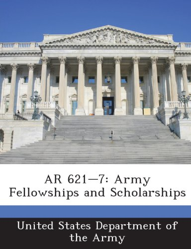 9781288894673: AR 621-7: Army Fellowships and Scholarships