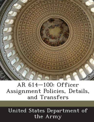 9781288894727: AR 614-100: Officer Assignment Policies, Details, and Transfers