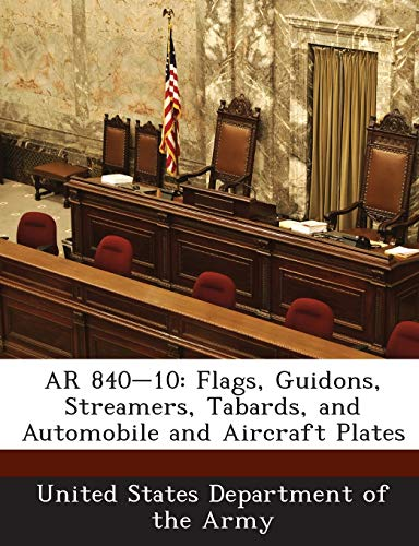 9781288895700: AR 840-10: Flags, Guidons, Streamers, Tabards, and Automobile and Aircraft Plates