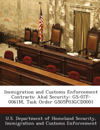 9781288904440: Immigration and Customs Enforcement Contracts: Akal Security: GS-07F-0061M, Task Order GS05P03GCD0001