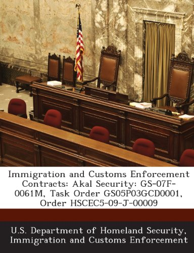 9781288904488: Immigration and Customs Enforcement Contracts: Akal Security: GS-07F-0061M, Task Order GS05P03GCD0001, Order HSCEC5-09-J-00009