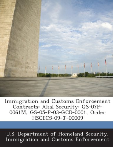 9781288904495: Immigration and Customs Enforcement Contracts: Akal Security: GS-07F-0061M, GS-05-P-03-GCD-0001, Order HSCEC5-09-J-00009