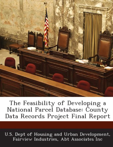 9781288914180: The Feasibility of Developing a National Parcel Database: County Data Records Project Final Report