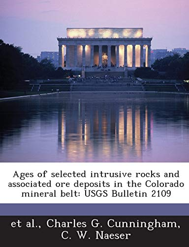 9781288924516: Ages of selected intrusive rocks and associated ore deposits in the Colorado mineral belt: USGS Bulletin 2109