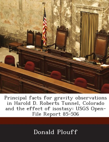 9781288924769: Principal facts for gravity observations in Harold D. Roberts Tunnel, Colorado and the effect of isostasy: USGS Open-File Report 85-506
