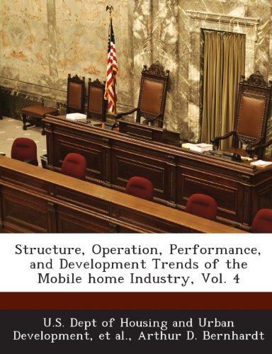 9781288933983: Structure, Operation, Performance, and Development Trends of the Mobile home Industry, Vol. 4