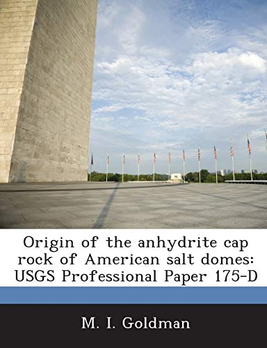 9781288950904: Origin of the anhydrite cap rock of American salt domes: USGS Professional Paper 175-D