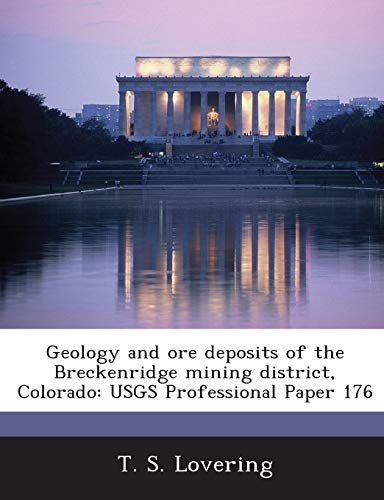 9781288951024: Geology and Ore Deposits of the Breckenridge Mining District, Colorado: Usgs Professional Paper 176