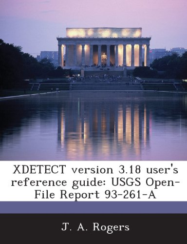 Xdetect Version 3.18 User's Reference Guide: Usgs Open-File Report 93-261-A (1288969783) by Rogers, J. a.