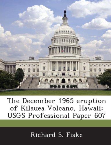 9781288979745: The December 1965 Eruption of Kilauea Volcano, Hawaii: Usgs Professional Paper 607