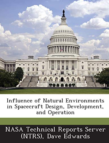 Influence of Natural Environments in Spacecraft Design, Development, and Operation: Edwards, Dave