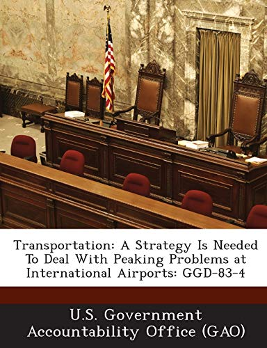 9781289016418: Transportation: A Strategy Is Needed To Deal With Peaking Problems at International Airports: GGD-83-4