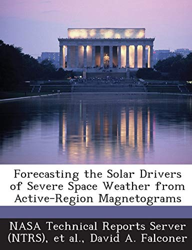 9781289018443: Forecasting the Solar Drivers of Severe Space Weather from Active-Region Magnetograms
