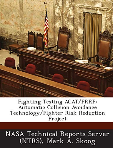 9781289023799: Fighting Testing ACAT/FRRP: Automatic Collision Avoidance Technology/Fighter Risk Reduction Project