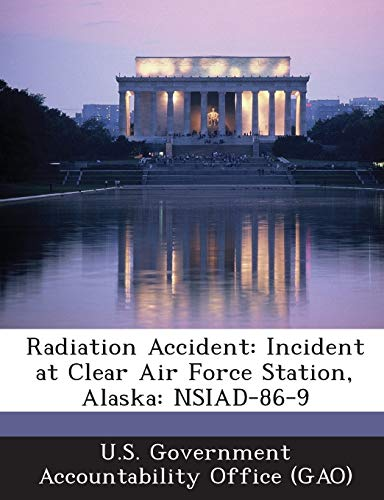 9781289054922: Radiation Accident: Incident at Clear Air Force Station, Alaska: NSIAD-86-9