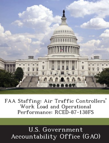 9781289058050: FAA Staffing: Air Traffic Controllers' Work Load and Operational Performance: Rced-87-138fs
