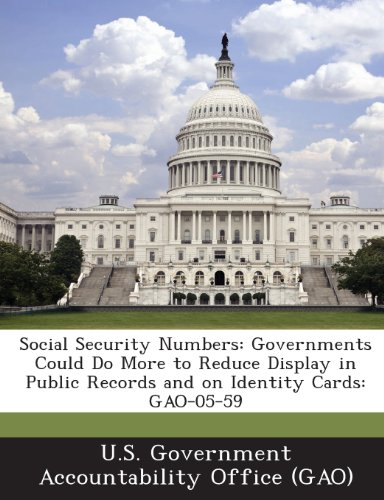 9781289077488: Social Security Numbers: Governments Could Do More to Reduce Display in Public Records and on Identity Cards: Gao-05-59