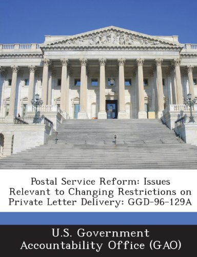 9781289083182: Postal Service Reform: Issues Relevant to Changing Restrictions on Private Letter Delivery: Ggd-96-129a