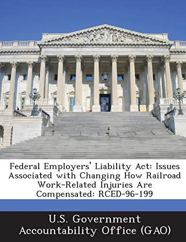 9781289088668: Federal Employers' Liability Act: Issues Associated with Changing How Railroad Work-Related Injuries Are Compensated: RCED-96-199