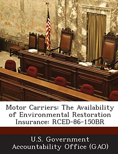 9781289095765: Motor Carriers: The Availability of Environmental Restoration Insurance: Rced-86-150br