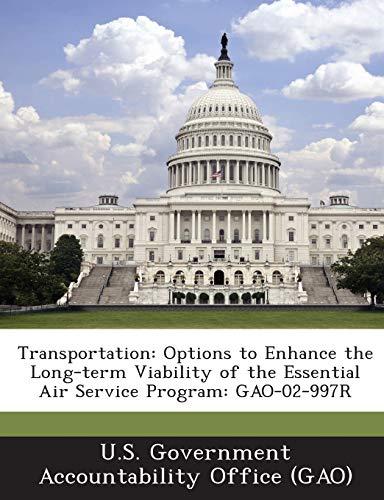 9781289110833: Transportation: Options to Enhance the Long-Term Viability of the Essential Air Service Program: Gao-02-997r