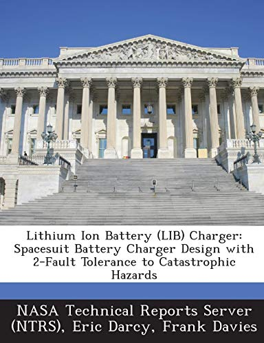 9781289112585: Lithium Ion Battery (LIB) Charger: Spacesuit Battery Charger Design with 2-Fault Tolerance to Catastrophic Hazards