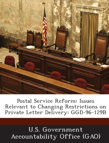 9781289113001: Postal Service Reform: Issues Relevant to Changing Restrictions on Private Letter Delivery: Ggd-96-129b