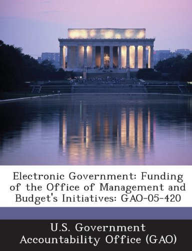 9781289118921: Electronic Government: Funding of the Office of Management and Budget's Initiatives: Gao-05-420