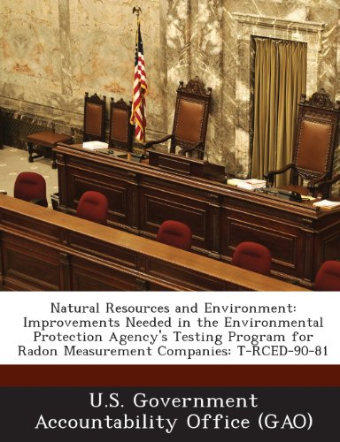 9781289132316: Natural Resources and Environment: Improvements Needed in the Environmental Protection Agency's Testing Program for Radon Measurement Companies: T-Rce