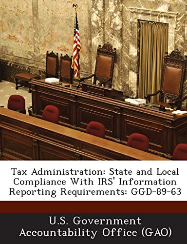 9781289133467: Tax Administration: State and Local Compliance with IRS' Information Reporting Requirements: Ggd-89-63
